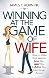 how make love to a black woman - Winning at the Game of Wife: How to Make Your Woman Love You, Want You, & Adore You, Like Never Before