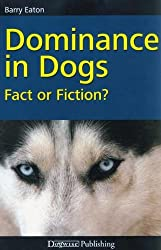 Dominance in Dogs - Fact or Fiction? (English Edition)