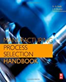 Manufacturing Process Selection Handbook, Swift, K. G. and Booker, J. D., 0080993605