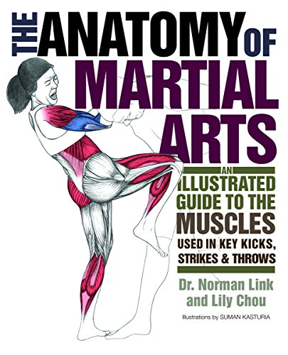 The Anatomy of Martial Arts: An Illustrated Guide to the Muscles Used for Each Strike, Kick, and Throw (The Best Of Martial Arts)