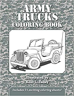 Army Trucks Coloring Book: Kent L. Talley: 9781547207145 ...