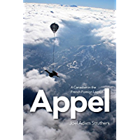 Appel: A Canadian in the French Foreign Legion (English Edition)