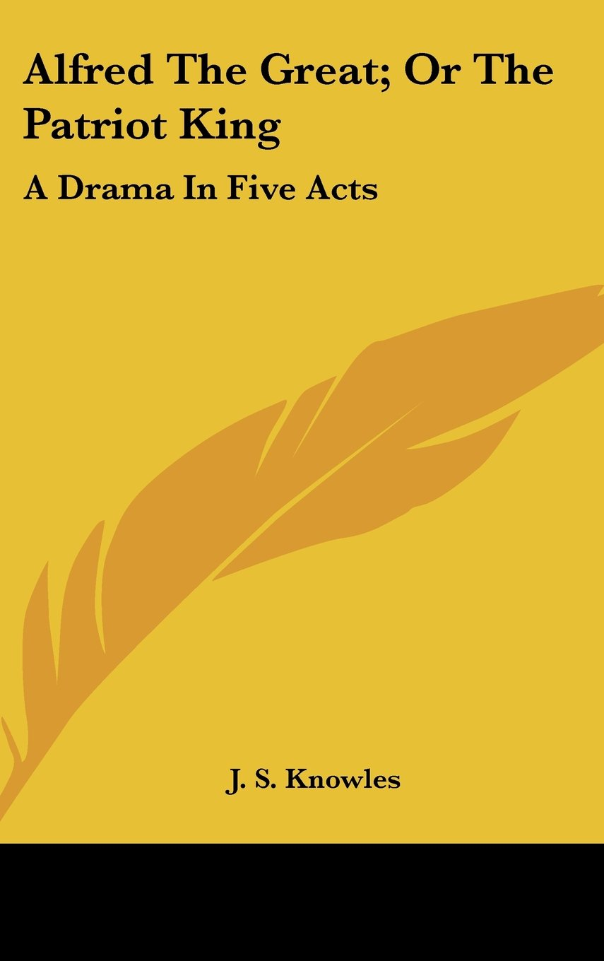 Read Online Alfred The Great; Or The Patriot King: A Drama In Five Acts ebook