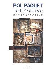 Pol Paquet : L'art c'est la vie. Rétrospective au musée de l'Ardenne, au musée Rimbaud, à la médiathèque