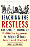 img - for Teaching the Restless: One School's Remarkable No-Ritalin Approach to Helping Children Learn and Succeed book / textbook / text book