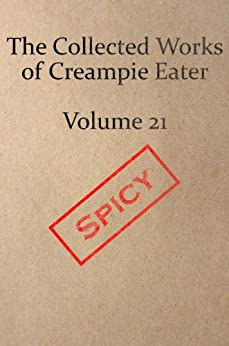 The Collected Works of Creampie Eater Volume 21 by [Eater, Creampie]