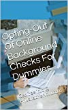 Opting-Out Of Online Background Checks For Dummies: Get free info At PrivateLifeNow.com