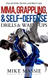 MMA, Grappling, and Self-Defense Drills and Warm-Ups: Over 50 Drills, Games, and Warm-Ups That'll Keep Your Students Training Through Black Belt (Martial Arts Business Success Steps Book 9)