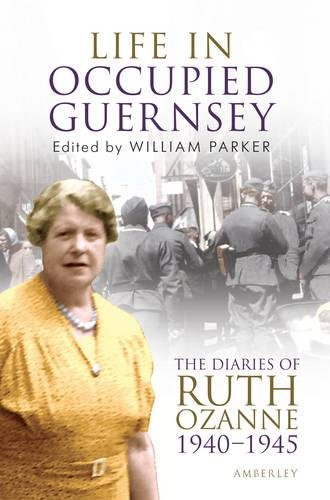 Life in Occupied Guernsey: The Diaries of Ruth Ozanne 1940-1945 by Amberley Publishing