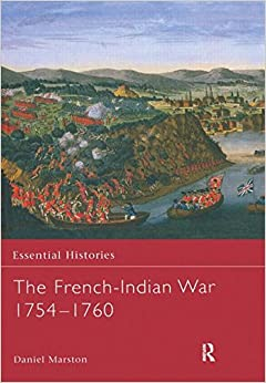 The French-Indian War 1754-1760 (Essential Histories)