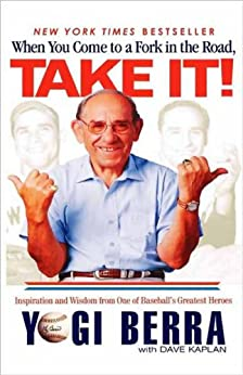 When You Come to a Fork in the Road, Take It!: Inspiration and Wisdom from One of Baseball's Greatest Heroes by [Berra, Yogi, Kaplan, Dave]