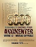 5000 Scramblex Enigmes Pour Augmenter Votre QI - Niveau Difficile, Kalman Toth M.A. M.PHIL., 1493732862