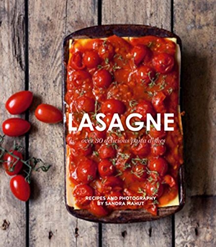 Lasagne: Over 30 delicious pasta dishes