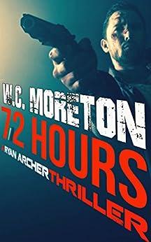 72 Hours (Ryan Archer #1) by [Moreton, William Casey]