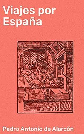 Viajes por España eBook: Alarcón, Pedro Antonio de: Amazon.es: Tienda Kindle