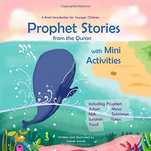 Prophet Stories From The Quran With Mini Activities  A Brief Introduction For Younger Children Including Prophet Adam Nuh Ibrahim Yusuf Musa Sulaiman And Yunus  Prophet Story Series Band 1