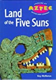 img - for Land of the Five Suns (Looking at Aztec Myths and Legends) by Kay McManus (1997-04-03) book / textbook / text book
