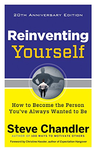 Reinventing Yourself, 20th Anniversary Edition: How to Become the Person You've Always Wanted to Be