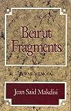 Beirut Fragments : A War Memoir, Makdisi, Jean Said, 089255164X