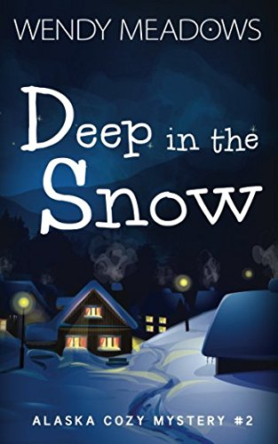 Deep in the Snow (Alaska Cozy Mystery)