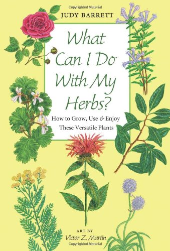 What Can I Do with My Herbs?: How to Grow, Use, and Enjoy These Versatile Plants (W. L. Moody Jr. Natural History ()
