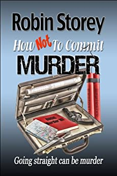 How Not To Commit Murder - comedy crime - humorous mystery by [Storey, Robin]
