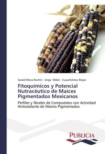 Descargar Libro Fitoquímicos Y Potencial Nutracéutico De Maíces Pigmentados Mexicanos Mora Rochín Saraid