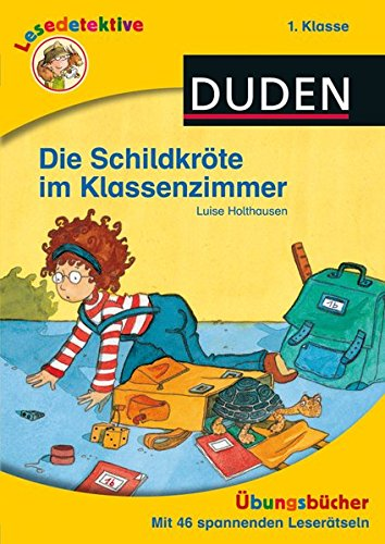 Lesedetektive Übungsbücher - Die Schildkröte im Klassenzimmer, 1. Klasse (DUDEN Lesedetektive Übungsbücher)