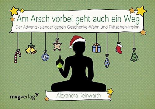 Am Arsch vorbei geht auch ein Weg: Adventskalender: Der Adventskalender gegen Geschenke-Wahn und Plätzchen-Irrsinn
