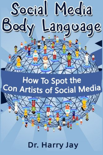 Social Media Body Language: How To Spot the Con Artists of Social Media by CreateSpace Independent Publishing Platform