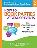 Download How to Book Parties at Vendor Events: Fill Your Calendar with Ease AT Your Booth (Susie Nelson's Business Builder Tips & Tools 2) in PDF ePUB Free Online