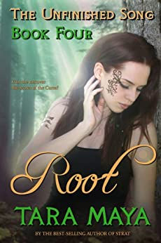 The Unfinished Song - Book 4: Root by [Maya, Tara]