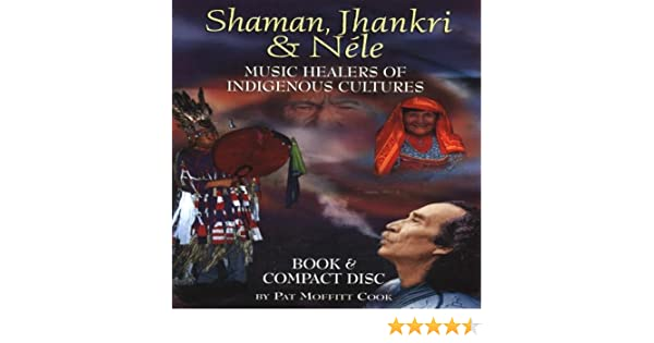 Pat Moffitt Cook - Shaman Jhankri & Nele: Indigenous Healers - Amazon.com Music