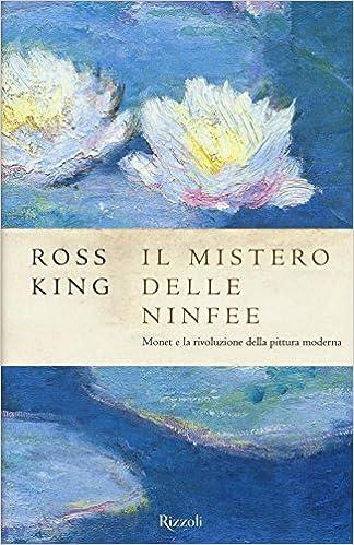 Il mistero delle ninfee Monet e la rivoluzione della pittura moderna