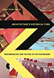 : Architecture's Historical Turn: Phenomenology and the Rise of the Postmodern