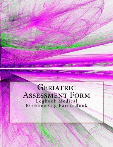 Geriatric Assessment Form: Logbook Medical Bookkeeping Forms Book pdf