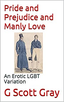 Pride and Prejudice and Manly Love: An Erotic LGBT Variation by [Gray, G Scott]