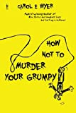 How Not to Murder Your Grumpy, Carol Wyer, 1908208163