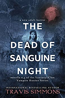 The Dead of Sanguine Night (Vantasyl Clan Vampire Hunter Series Book 1) by [Simmons, Travis]