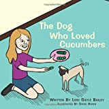 The Dog Who Loved Cucumbers, Lori Gayle Bailey, 1449024572