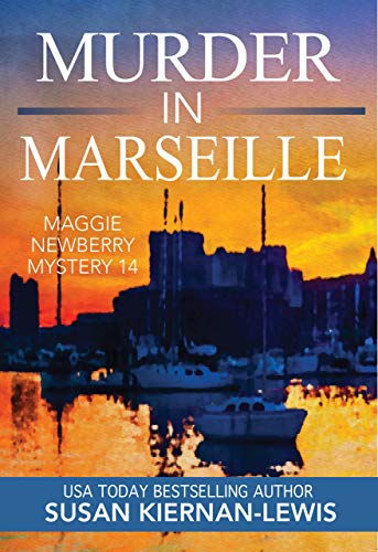 Murder in Marseille (Maggie Newberry Mysteries Book 14) by [Kiernan-Lewis, Susan]