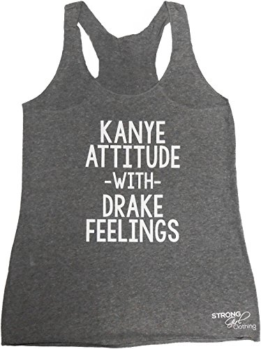 Strong Girl Clothing Kanye Attitude With Drake Feelings Women's Eco Tank Top (X-LARGE, HEATHER - Rap Style Drake