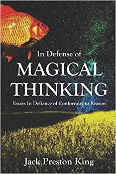 in defense of magical thinking essays in defiance of conformity in defense of magical thinking essays in defiance of conformity to reason