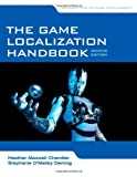 The Game Localization Handbook, Heather Maxwell Chandler and Stephanie O'Malley Deming, 0763795933