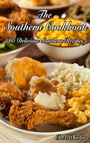 THE SOUTHERN COOKBOOK (60 Delicious Southern Recipes) by D.A. WHEELER