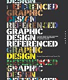 Graphic Design, Referenced: A Visual Guide to the Language, Applications, and History of Graphic Design, Armin Vit, Bryony Gomez Palacio, 1592534473