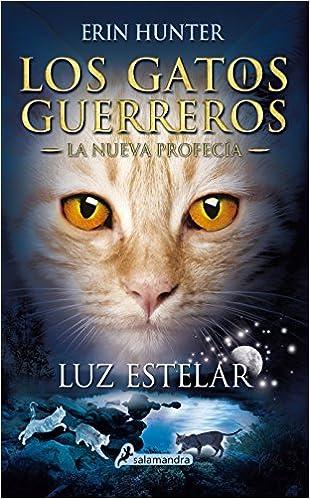 Luz estelar (Los gatos guerreros. La nueva profecia) (Los Gatos Guerreros: La Nueva Profecia/ Warriors: the New Prophecy) (Spanish Edition): Erin Hunter: ...