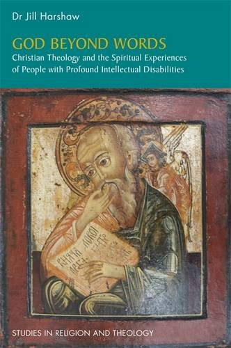 God Beyond Words: Christian Theology and the Spiritual Experiences of People with Profound Intellectual Disabilities (Studies in Religion and Theology)
