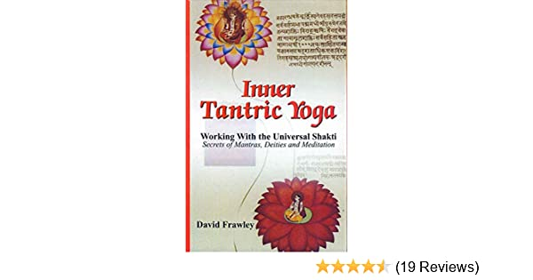 Inner Tantric Yoga: Working with the Universal Shakti ...