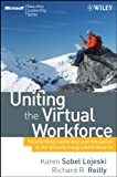 Uniting the Virtual Workforce: Transforming Leadership and Innovation in the Globally Integrated Enterprise (Microsoft Executive Leadership Series)